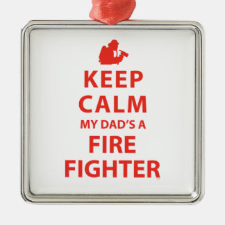 KEEP CALM MY DAD'S A FIREFIGHTER METAL ORNAMENT