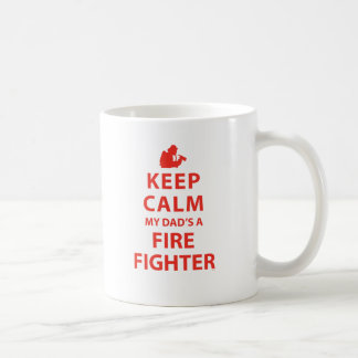 KEEP CALM MY DAD'S A FIREFIGHTER CLASSIC WHITE COFFEE MUG