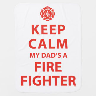KEEP CALM MY DAD'S A FIREFIGHTER RECEIVING BLANKET