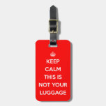 Keep Calm Not Your Luggage Bag Tags