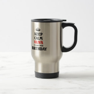 Keep calm Olivia it's only your birthday Travel Mug