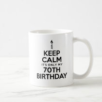 Keep Calm Only 70th Birthday Mug