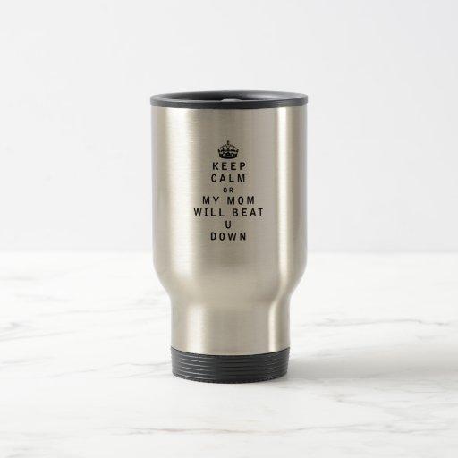 Keep Calm or My Mom Will Beat U Down 15 Oz Stainless Steel Travel Mug