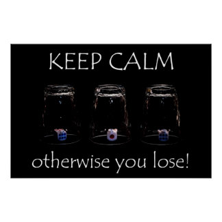 Keep calm otherwise you lose poster