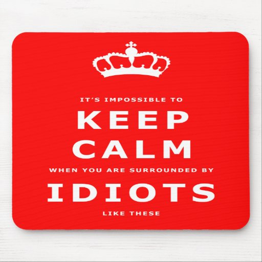 Keep Calm Parody - Surrounded by Idiots Mousepad 1