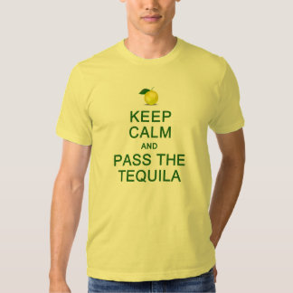 KEEP CALM & PASS THE TEQUILA shirt - choose style
