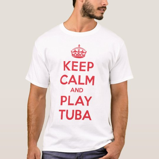 Keep Calm Play Tuba Shirt