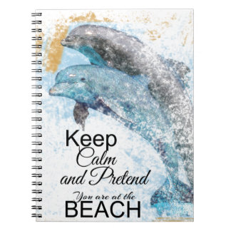 Keep Calm & Pretend You're At The Beach Dolphins Notebook