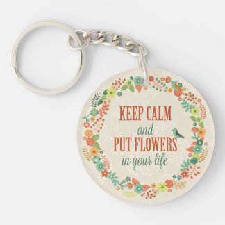 Keep Calm & Put Flowers in Your Life - Key Chain