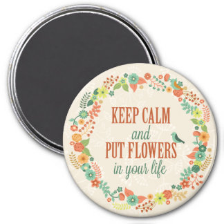 Keep Calm & Put Flowers in Your Life - Magnet