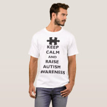 Keep Calm Raise Autism Awareness Unisex Autism T-S T-Shirt