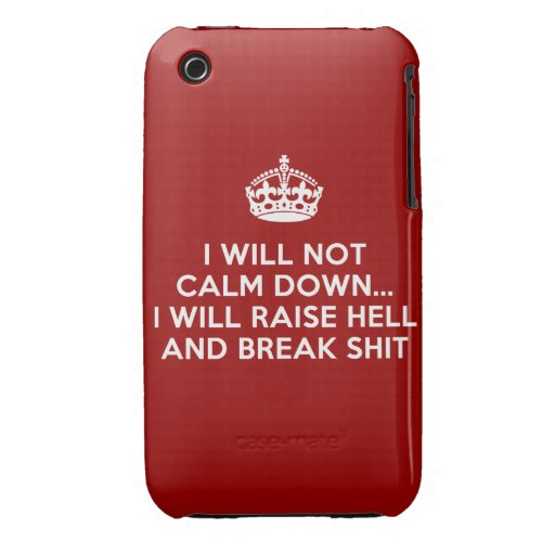 Keep Calm Raise Hell and Break Stuff iPhone 3 Covers