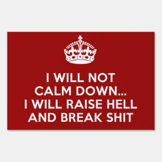 Keep Calm Raise Hell and Break Stuff Lawn Sign