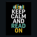 "Keep Calm Read On Poster for Bookworm and Nerds<br><div class=""desc"">Cool and awesome poster for those who love to read books and novels. Keep calm and read on. Background color can be customized to your desired color.</div>"
