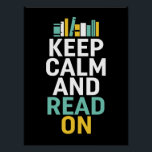 """Keep Calm Read On Poster for Bookworm and Nerds<br><div class=""""desc"""">Cool and awesome poster for those who love to read books and novels. Keep calm and read on. Background color can be customized to your desired color.</div>"""