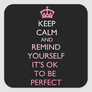 Keep Calm & Remind Yourself It's Ok to be Perfect Square Sticker