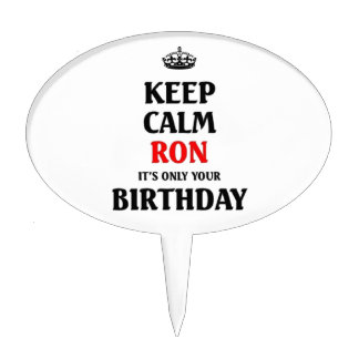 Keep calm Ron it's only your birthday Cake Topper