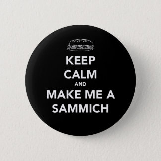 KEEP CALM; SAMMICH TIME PINBACK BUTTON