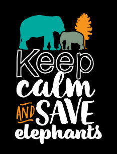 dd1feed9600f61 Keep Calm Save Elephants Animal Lover Volunteer Poster