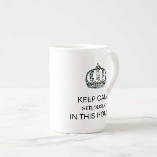 KEEP CALM - SERIOUSLY? - IN THIS HOUSE? TEA CUP