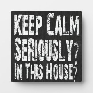 Keep Calm, Seriously? Display Plaques