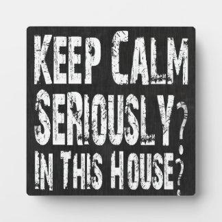 Keep Calm, Seriously? Plaque