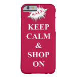 keep calm & shop on iPhone 6 case