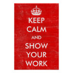 Keep Calm Show Your Work Math Classroom Teacher Poster
