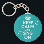 "Keep Calm &amp; Sing On Keychain<br><div class=""desc"">Keep Calm &amp; Sing On Musical Keep Calm Design Created by RMF Designz</div>"