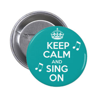 Keep Calm & Sing On Pinback Button
