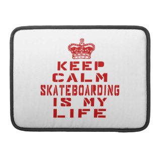Keep calm Skateboarding is my life Sleeves For MacBooks