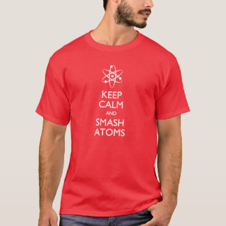 Keep Calm Smash Atoms Physics T-shirt