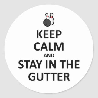 Keep calm stay in Gutter Classic Round Sticker