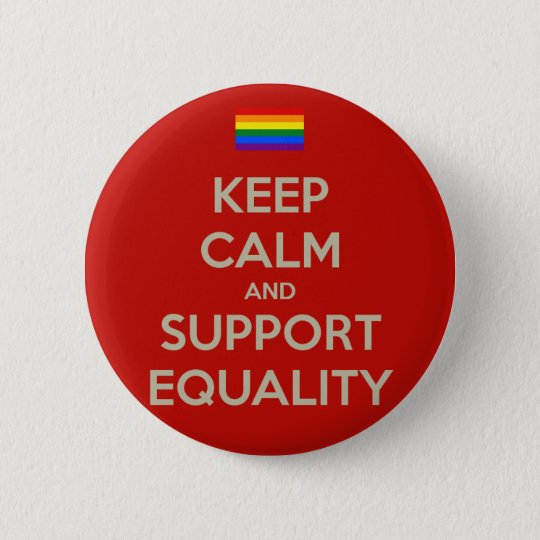 keep calm support equality pinback button