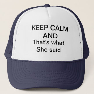 KEEP CALM thats what she said Trucker Hat