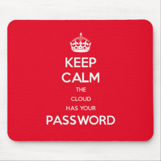 Keep Calm The Cloud Has Your Password Mouse Pad