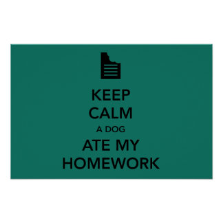 Keep Calm the Dog Ate My Homework Poster