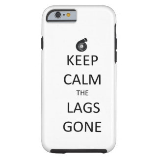 Keep Calm the Lags Gone - iPhone 6 case