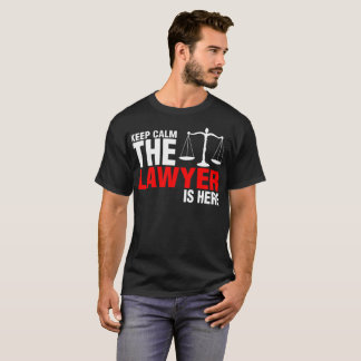 Keep Calm The Lawyer Is Here Tshirt