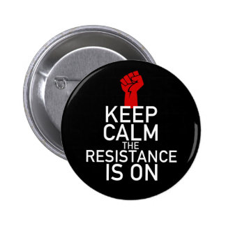 Keep Calm the Resistance is On Pinback Button