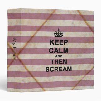 Keep Calm & Then Scream 3 Ring Binders