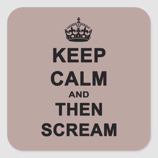 Keep Calm & Then Scream Square Sticker