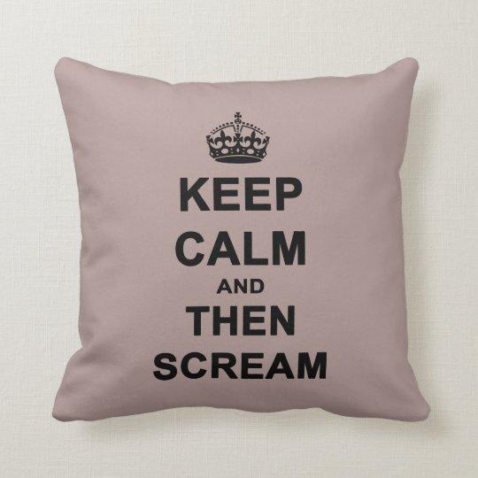 Keep Calm & Then Scream Throw Pillow