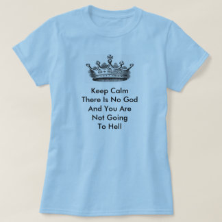 Keep Calm There Is No God Tee Shirt