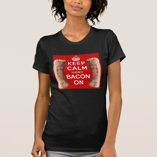 Keep Calm there's Bacon On T-shirts