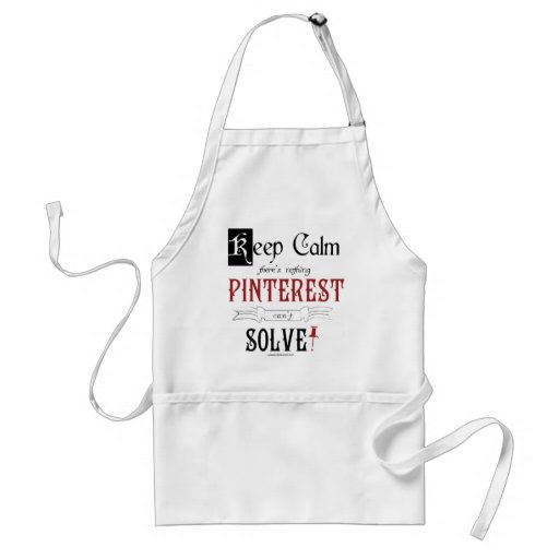Keep Calm, There's Nothing Pinterest Can't Solve Apron