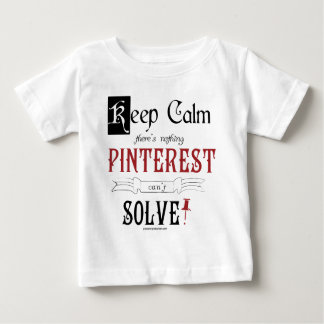 Keep Calm, There's Nothing Pinterest Can't Solve Baby T-Shirt