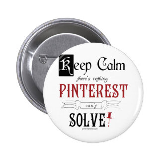 Keep Calm, There's Nothing Pinterest Can't Solve 2 Inch Round Button