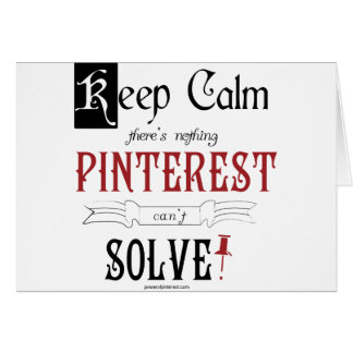 Keep Calm, There's Nothing Pinterest Can't Solve Greeting Card