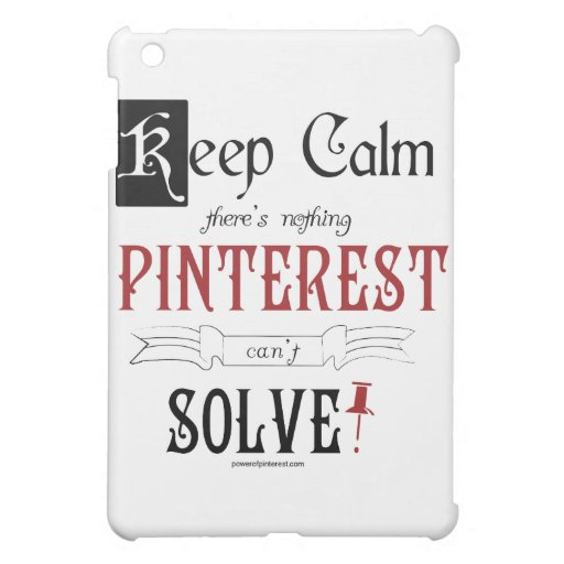 Keep Calm, There's Nothing Pinterest Can't Solve iPad Mini Cases